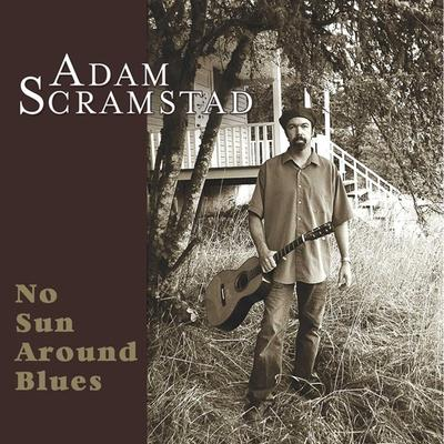 "Adam Scramstad - ""No Sun Around Blues"" 2006"